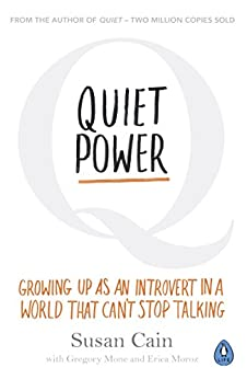 Quiet Power: Growing Up as an Introvert in a World That Can't Stop Talking by [Cain, Susan]