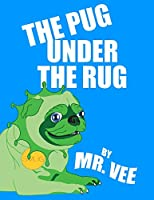The Pug Under the Rug (Mr. Vee)