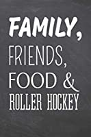 Family, Friends, Food & Roller Hockey: Roller Hockey Notebook, Planner or Journal Size 6 x 9 110 Dot Grid Pages Office Equipment, Supplies Funny Roller Hockey Gift Idea for Christmas or Birthday