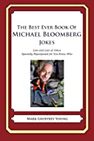 The Best Ever Book of Michael Bloomberg Jokes: Lots and Lots of Jokes Specially Repurposed for You-know-who