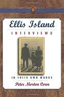 Ellis Island Interviews: In Their Own Words