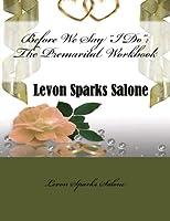 Before We Say I Do: The Premarital Workbook