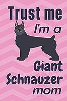 Trust me, I'm a Giant Schnauzer mom: For Giant Schnauzer Dog Fans