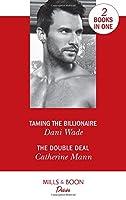 Taming The Billionaire: Taming the Billionaire (Savannah Sisters, Book 2) / the Double Deal (Alaskan Oil Barons, Book 2) (Desire)