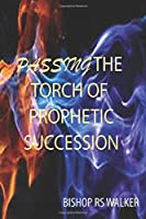 Passing The Torch of Prophetic Succession: The Model For Prophetic Group Development