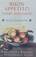 Buon Appetito, Your Holiness: The Secret of the Papal Table