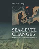 Sea-level Change in Mesolithic Southern Scandinavia: Long- and Short-term Effects on Society and the Environment (Jutland Archaeological Society Publications)