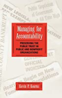 Managing for Accountability: Preserving the Public Trust in Public and Nonprofit Organizations (Jossey Bass Public Administration Series)