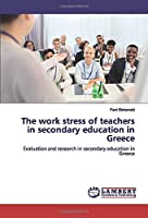 The work stress of teachers in secondary education in Greece: Evaluation and research in secondary education in Greece