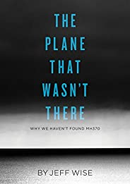 The Plane That Wasn't There: Why We Haven't Found Malaysia Airlines Flight 370 (Kindle