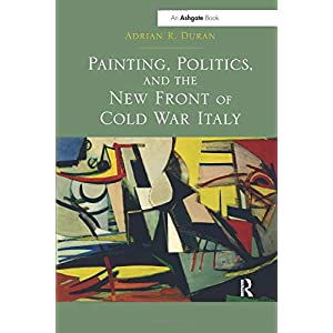 Painting, Politics, and the New Front of Cold War Italy