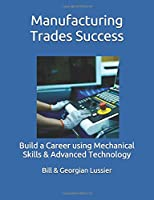 Manufacturing Trades Success (Building Success in the Trades)
