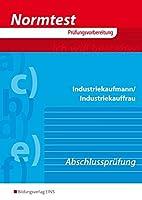 Normtest Industriekaufmann / Industriekauffrau. Vorbereitung auf die Abschlusspruefung: 370 Uebungsaufgaben, 126 Aufgaben im Pruefungsuebungssatz