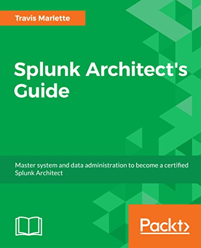Splunk Architect's Guide: Master system and data administration to become a certified Splunk Architect