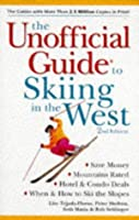The Unofficial Guide to Skiing in the West: By Lito Tejada-Flores Et Al (Serial)