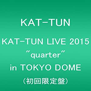 "KAT-TUN LIVE 2015 ""quarter"" in TOKYO DOME(初回限定盤) [DVD]"
