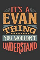 Its A Evan Thing You Wouldnt Understand: Evan Diary Planner Notebook Journal 6x9 Personalized Customized Gift For Someones Surname Or First Name is Evan