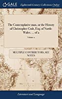 The Contemplative Man, or the History of Christopher Crab, Esq; Of North-Wales. of 2; Volume 2
