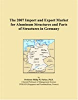 The 2007 Import and Export Market for Aluminum Structures and Parts of Structures in Germany