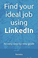 Find your ideal job using LinkedIn: An easy step-by-step guide