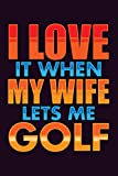 I Love It When My Wife Lets Me Golf: With a matte, full-color soft cover, this  Bucket List Journal is the ideal size 6x9 inch, 90 pages cream colored pages . Make dreams come true. Get started today.