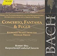 Bach: Concerto, Fantasia & Fugue - Keyboard Works from the Weimar Period (2000-07-25)