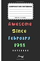 Awesome Since February 1988 Notebook: Birthday Gift For Women/Men/Boss/Coworkers/Colleagues/Students/Friends | Lined Notebook / Journal Gift, 110 Pages, 6x9, Soft Cover, Matte Finish
