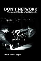Don't Network: The Avant Garde After Networks