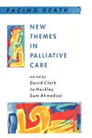 New Themes in Palliative Care (Facing Death)