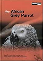 The African Grey Parrot (About Pets)