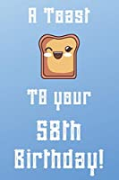 A Toast To Your 58th Birthday!: Funny 58th Birthday A Toast To Your Birthday Journal / Notebook / Diary (6 x 9 - 110 Blank Lined Pages)