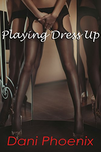 PLAYING DRESS UP: (Crossdressing, First TIme, Feminization) (English Edition)