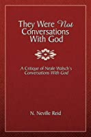 They Were Not Conversations With God: A Critique of Neale Walsch's Conversations With God