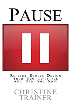 Pause: Reflect Evolve Design Your New Lifestyle and New You NOW! by [Trainer, Christine]