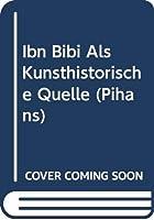 Ibn Bibi Als Kunsthistorische Quelle (Pihans)
