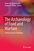 The Archaeology of Food and Warfare: Food Insecurity in Prehistory