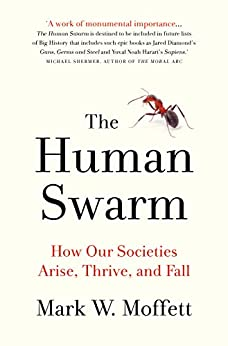 Human Swarm: How Our Societies Arise, Thrive, and Fall by [Moffett, Mark W.]