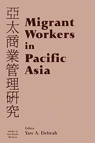 Migrant Workers in Pacific Asia (Studies in Asia Pacific Business) (English Edition)