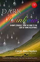 Dark Rainbow: A Mom's Struggle from the Dark to the Light of Trans-Acceptance