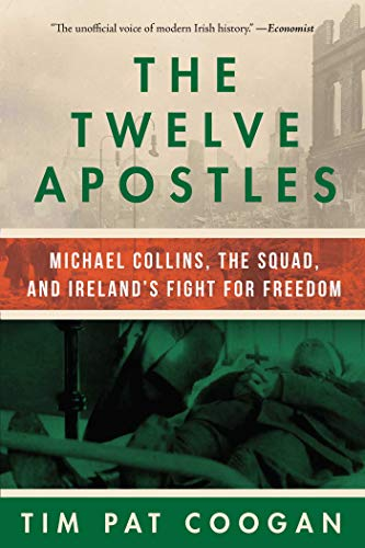 Download The Twelve Apostles: Michael Collins, the Squad, and Ireland's Fight for Freedom 1510732314