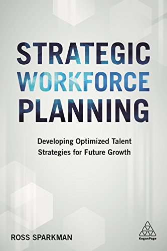 Download Strategic Workforce Planning: Developing Optimized Talent Strategies for Future Growth 074948201X