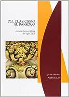 Del clasicismo al barroco : arquitectura sevillana del siglo XVII