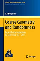 Coarse Geometry and Randomness: École d'Été de Probabilités de Saint-Flour XLI – 2011 (Lecture Notes in Mathematics)