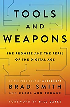 [Smith, Brad, Browne, Carol Ann]のTools and Weapons: The first book by Microsoft CLO Brad Smith, exploring the biggest questions facing humanity about tech (English Edition)
