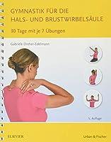 Gymnastik fuer die Hals- und Brustwirbelsaeule: 30 Tage mit je 7 Uebungen