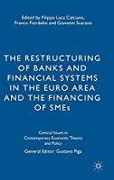 The Restructuring of Banks and Financial Systems in the Euro Area and the Financing of SMEs (Central Issues in Contemporary Economic Theory and Policy)