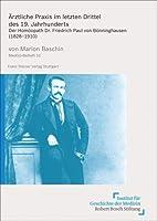 Arztliche Praxis Im Letzten Drittel Des 19. Jahrhunderts: Der Homoopath Dr. Friedrich Paul Von Bonninghausen 1828-1910 (Medizin, Gesellschaft Und Geschichte - Beihefte)