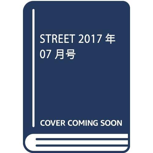 STREET 2017年 07 月号 [雑誌]