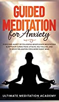 Guided Meditation for Anxiety: Overcome Anxiety by Following Mindfulness Meditations Scripts for Curing Panic Attacks, Self Healing, and to Boost Relaxation for a More Silent Mind.
