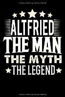 Notizbuch: Altfried The Man The Myth The Legend (120 gepunktete Seiten als u.a. Tagebuch, Reisetagebuch oder Projektplaner fuer Vater, Ehemann, Freund, Kumpel, Bruder, Onkel und mehr)